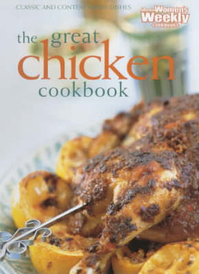 The Great Chicken Cookbook (Australian Women's Weekly Home Library): Classic and Contemporary Dishes