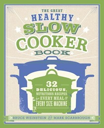 The Great Healthy Slow Cooker Book: 32 Delicious, Nutritious Recipes for Every Meal and Every Size of Machine
