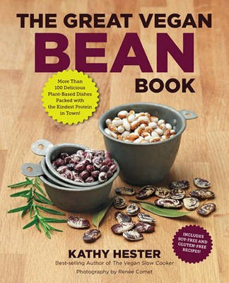 The Great Vegan Bean Book: More Than 100 Delicious Plant-Based Dishes Packed with the Kindest Protein in Town!