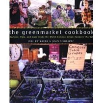 The Greenmarket Cookbook: Recipes, Tips and Lore from the World Famous Urban Farmers' Market