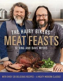The Hairy Bikers' Meat Feasts: With Over 120 Delicious Recipes--A Meaty Modern Classic!