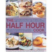 The Half Hour Cook: Quick And Easy Meals For The Busy Cook: 200 20-Minute Recipes & 200 30-Minute Recipes