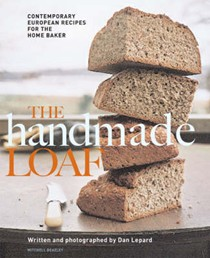 The Handmade Loaf: Contemporary European Recipes for the Home Baker