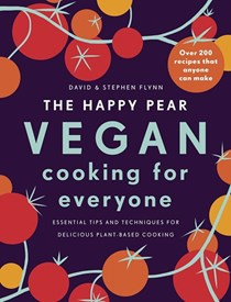The Happy Pear: Vegan Cooking for Everyone: Essential Tips and Techniques for Delicious Plant-Based Cooking