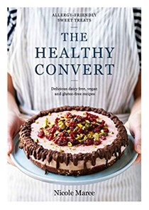 The Healthy Convert: Delicious Dairy-Free, Vegan and Gluten-Free Recipes