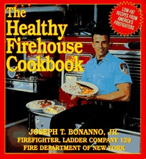The Healthy Firehouse Cookbook: Low-Fat Recipes from America's Firefighters