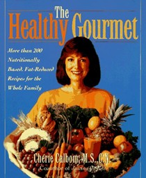 The Healthy Gourmet: More Than 200 Nutritionally Based, Fat-Reduced Recipes for the Whole Family