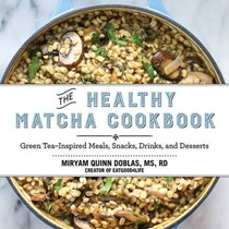 The Healthy Matcha Cookbook: Green Tea--Inspired Meals, Snacks, Drinks, and Desserts