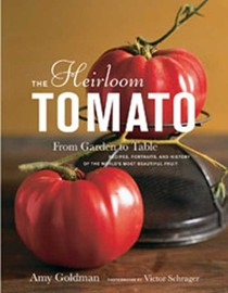 The Heirloom Tomato From Garden to Table: Recipes, Portraits, and History of the World's Most Beautiful Fruit
