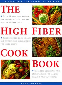 The High Fiber Cookbook: Over 50 Delicious Recipes for Healthy Eating