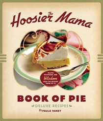 The Hoosier Mama Book of Pie: Recipes, Techniques, and Wisdom from the Hoosier Mama Pie Co