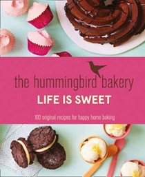 The Hummingbird Bakery: Life is Sweet: 100 Original Recipes for Happy Home Baking