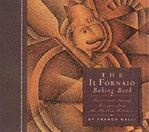 The Il Fornaio Baking Book: Sweet and Savory Recipes from the Italian Kitchen