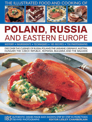 The Illustrated Food and Cooking of Poland, Russia and Eastern Europe: Discover the Rich and Diverse Cuisines of Russia, Poland, Ukraine, Germany, Austria, Hungary, the Czech Republic, Romania, Bulgaria and the Balkans
