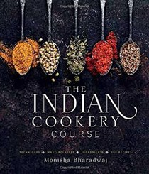 The Indian Cookery Course: Techniques, Masterclasses, Ingredients, Traditional Recipes