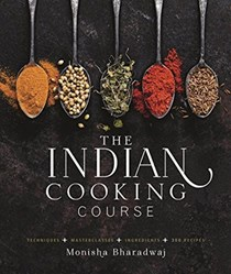 The Indian Cooking Course: Techniques, Masterclasses, Ingredients, Traditional Recipes