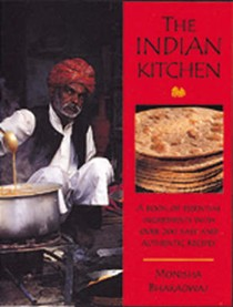 The Indian Kitchen: A Book of Essential Ingredients with Over 200 Easy and Authentic Recipes