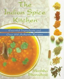 The Indian Spice Kitchen: Essential Ingredients and Over 200 Authentic Recipes