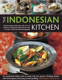 The Indonesian Kitchen: Classic Recipes Made Easy with Over 701 Authentic Traditional Dishes Shown Step by Step in 400 Beautiful Photographs