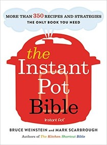 The Instant Pot Bible: More Than 350 Recipes and Strategies: The Only Book You Need
