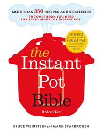 The Instant Pot Bible: The Only Book You Need for Every Model of Instant Pot: More Than 350 Recipes and Strategies