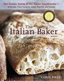 The Italian Baker, Revised Edition: The Classic Tastes of the Italian Countryside--Its Breads, Pizza, Focaccia, Cakes, Pastries, and Cookies