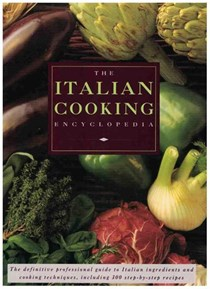 The Italian Cooking Encyclopedia : The Definitive Professional Guide to Italian Ingredients and Cooking Techniques, Including 300 Step-by-Step Recipes