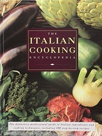 The Italian Cooking Encyclopedia: The Definitive Professional Guide to Italian Ingedients and Cooking Techniques, Including 300 Step-by-Step Recipes