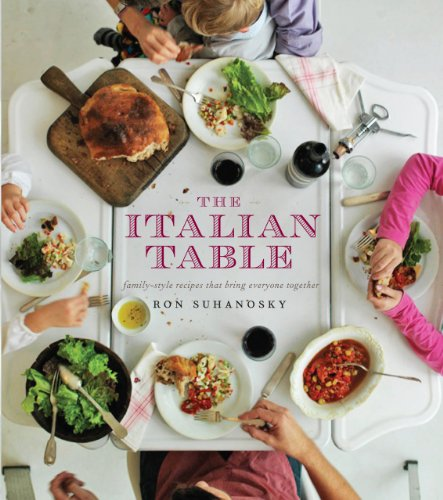 The Italian Table: Family-Style Recipes That Bring Everyone Together