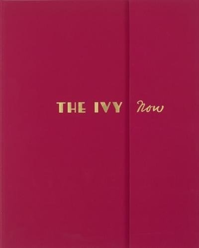 The Ivy Now: The Restaurant and Its Recipes