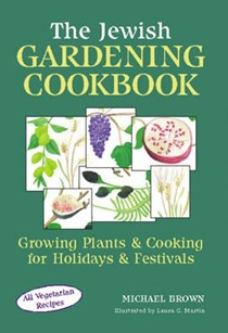 The Jewish Gardening Cookbook: Growing Plants and Cooking for Holidays and Festivals
