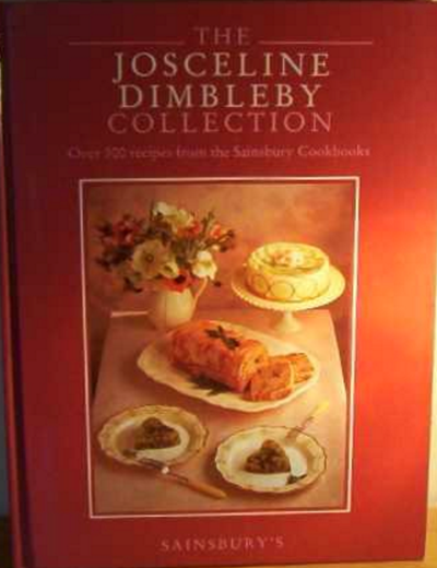The Josceline Dimbleby Collection: Over 300 Recipes from the Sainsbury Cookbooks