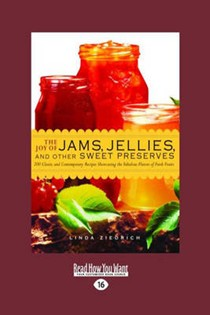 The Joy of Jams, Jellies and Other Sweet Preserves (Large Type Edition): 200 Classic and Contemporary Recipes Showcasing the Fabulous Flavors of Fresh Fruits (Easyread Large Edition)