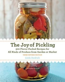 The  Joy of Pickling, Third Revised Edition: 300 Flavor-Packed Recipes for All Kinds of Produce from Garden or Market