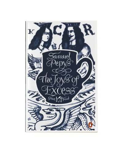 The Joys of Excess. by Samuel Pepys