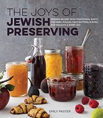 The Joys of Jewish Preserving: Modern Recipes with Traditional Roots, for Jams, Pickles, Fruit Butters, and More—for Holidays and Every Day