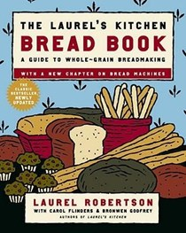 The Laurel's Kitchen Bread Book Updated: A Guide To Whole-Grain Bread Making with a New Chapter on Bread Machines
