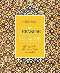 The Lebanese Cookbook: Exploring the Food of Lebanon, Syria and Jordan