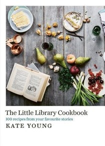 The Little Library Cookbook: 100 Recipes from Your Favourite Stories
