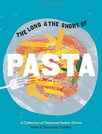 The Long and the Short of Pasta: A Collection of Treasured Italian Dishes