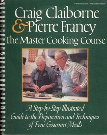 The Master Cooking Course: A Step-by-Step Illustrated Guide to the Preparation and Techniques of Four Gourmet Meals