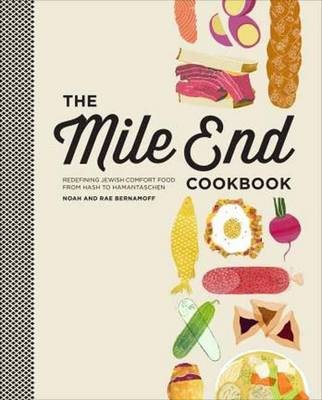 The Mile End Cookbook: Redefining Jewish Comfort Food from Hash to Hamantaschen