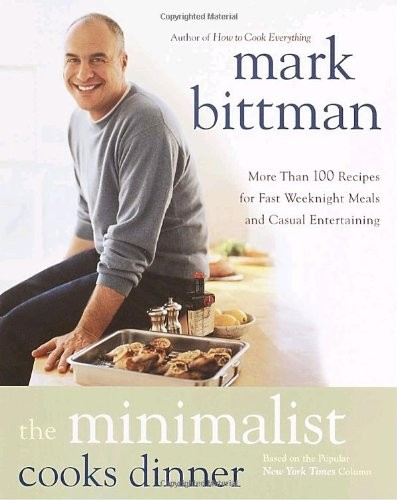 The Minimalist Cooks Dinner: More Than 100 Recipes for Fast Weeknight Meals and Casual Entertaining