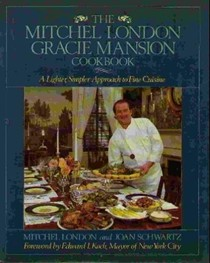 The Mitchel London Gracie Mansion Cookbook: A Lighter, Simpler Approach to Fine Cuisine