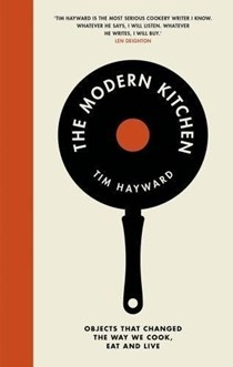 The Modern Kitchen: Objects that Shape the Way We Cook, Eat and Live