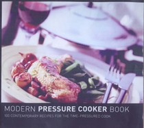 The Modern Pressure Cookbook: 100 Contemporary Recipes for Steam-pressured Cooking