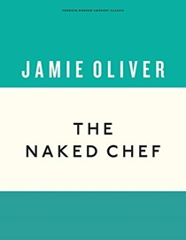 The Naked Chef, 20th Anniversary Edition (Penguin Modern Cookery Classic Series)