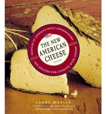 The New American Cheese: Profiles of America's Great Cheesemakers and Recipes for Cooking with Cheese