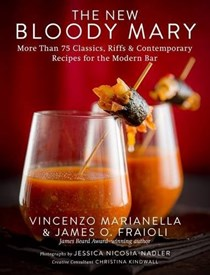 The New Bloody Mary: More Than 75 Classics, Riffs & Contemporary Recipes for the Modern Bar