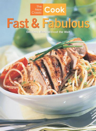 The  New Classic Cook: Fast and Fabulous Delicious Meals Without the Wait